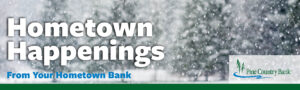 Hometown Happenings. From Your Hometown Bank. Text over winter scene. Trees with snow. Pine Country Bank Logo.